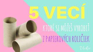 5 vecí, ktoré si môžeš vyrobiť z papierových roliek