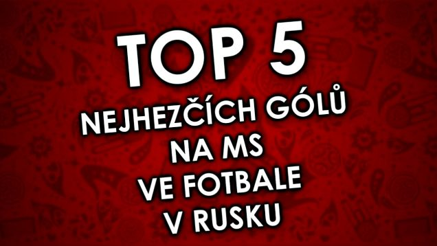 Top 5 nejhezčích gólů na MS ve fotbale 2018